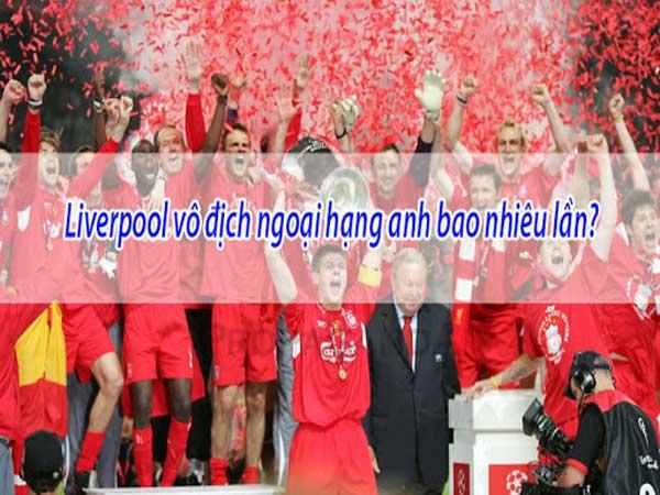 Liverpool vô địch ngoại hạng anh bao nhiêu lần?